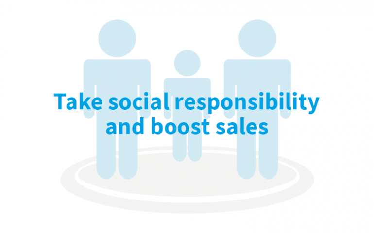 Take Social Responsibility And Boost Sales